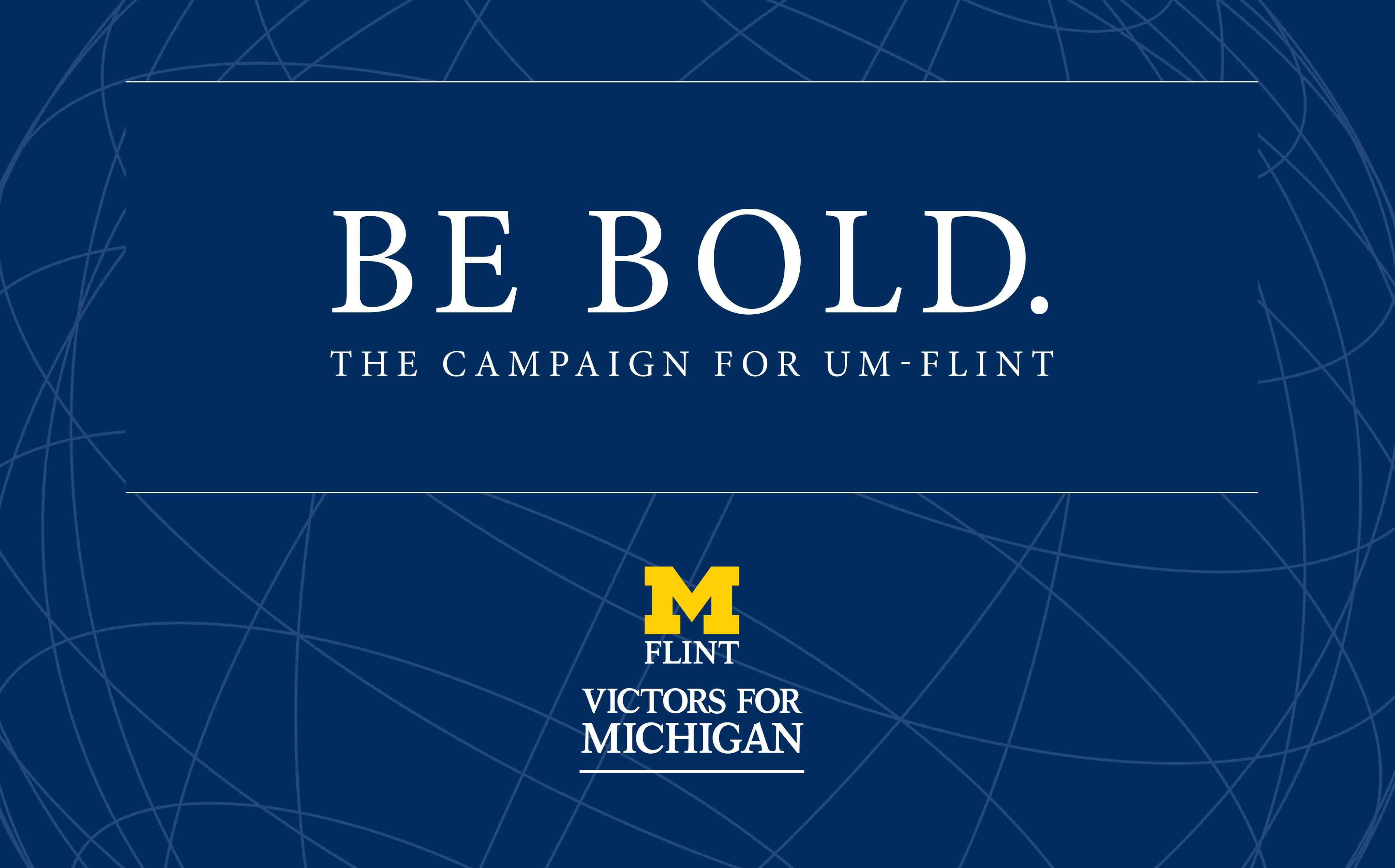 Be Bold. The Campaign for UM-Flint